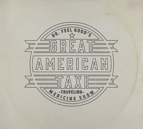 Great American Taxi Dr. Feelgood's Traveling Medicine Show