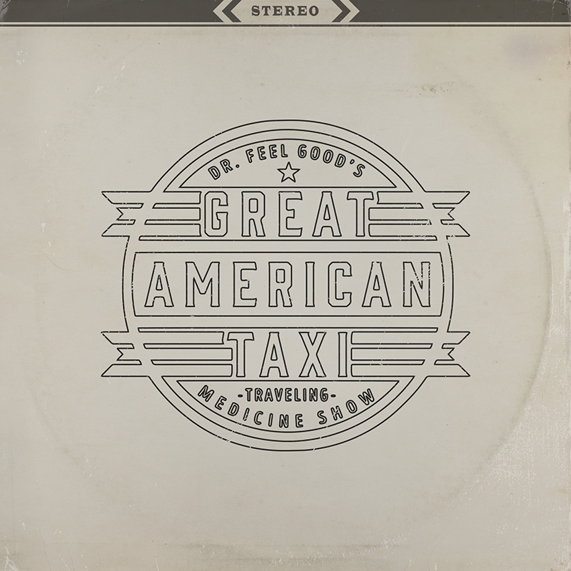 Great American Taxi - Dr. Feel Good's Traveling Medicine Show on LoHi Records